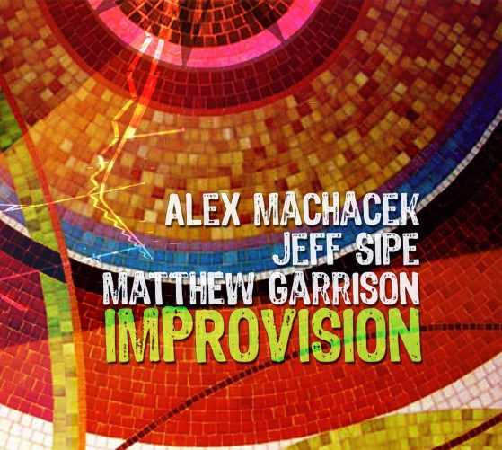 Alex Machacek, Jeff Sipe, Matt Garrison Improvision