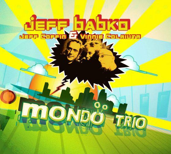 Jeff Babko, Jeff Coffin, Vinnie Colaiuta Mondo Trio